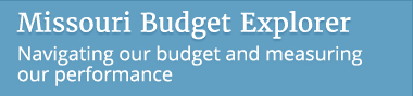 Missouri Budget Explorer - navigating our budget and measuring our performance