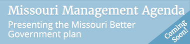 Missouri Management Agenda - presenting the Missouri Better Government plan - COMING SOON