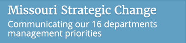 Missouri Strategic Change - communicatiing our 16 departments management priorities